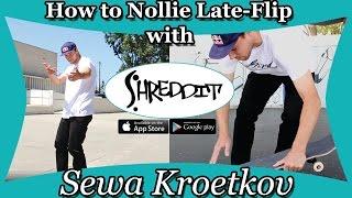 Shreddit Tips: How to Nollie Late Flip with Sewa Kroetkov