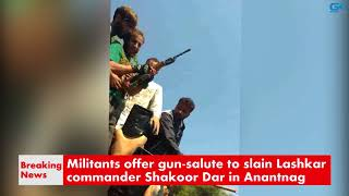 Militants offer gun-salute to slain Lashkar commander Shakoor Dar in Anantnag