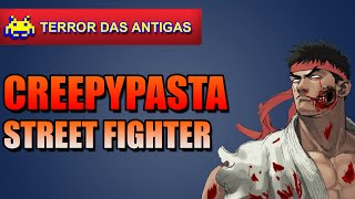 TERROR DAS ANTIGAS - STREET FIGHTER (creepypasta)