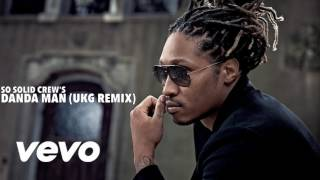 FUTURE FT RIHANNA SELFISH DANDA MAN UKG REMIX