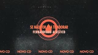 """FERNANDINHO ACÚSTICO - NOVO CD [PREVIEW FAIXA """"SE NÃO FOR PRA TE ADORAR""""]"""