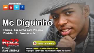 MC Diguinho - Ela senta com pressao [ DJ Caverinha 22 ]
