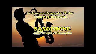 INSTRUMEN SAXOPHONE LAGU POP INDONESIA [Pengantar Tidur] width=