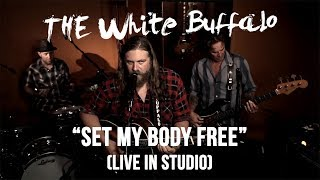 "The White Buffalo - ""Set My Body Free"" (Live In Studio)"