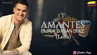 Amantes - Elder Dayán Díaz (Letra)