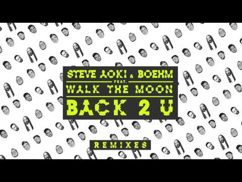 Steve Aoki & Boehm - Back 2 U feat. WALK THE MOON (William Black Remix)