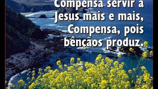 Compensa Servir A  JESUS   -    Hino  332