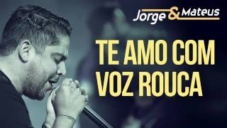 Jorge e Mateus   Te Amo Com Voz Rouca  DVD 2015