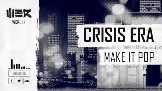 Crisis Era - Make It Pop