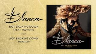 Blanca - Not Backing Down (feat. Tedashii) - Official Audio