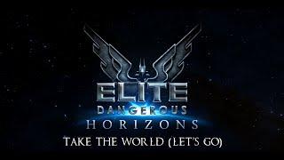 Elite Dangerous: Horizons - Take The World (Let's Go)