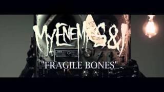 My Enemies & I - Fragile Bones