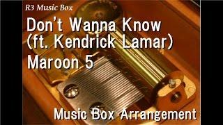 Don't Wanna Know (ft. Kendrick Lamar)/Maroon 5 [Music Box]