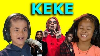 KIDS REACT TO KEKE - 6IX9INE