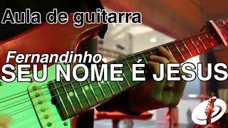 Fernandinho - Seu nome é Jesus (AULA OFICIAL)