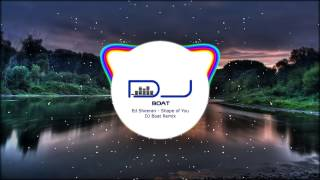 Ed Sheeran - Shape of You (DJ Boat Remix)