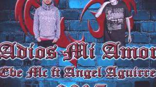 Adiós Mi Amor - Angel Aguirre ft Ebe Mc (Con Letra & Link De Descargar) ☆Rap De Desamor 2017☆