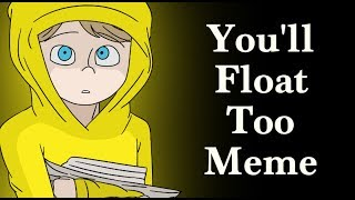 You'll Float Too~Meme