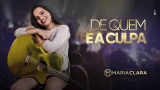 De Quem é a Culpa - Maria Clara