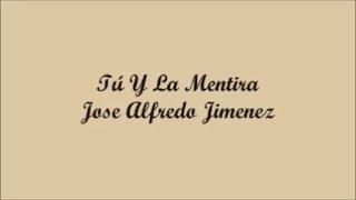 Tú Y La Mentira (You And The Lie) - Jose Alfredo Jimenez (Letra - Lyrics)