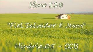 Hino 118 - Fiel salvador é Jesus - H05 CCB