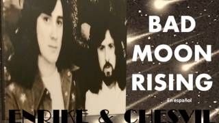 BAD MOON RISING en español ENRIKE & CHESVIL