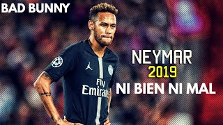 Neymar Jr ► Ni Bien Ni Mal- Bad Bunny● Skills & Goal 2018/19 | HD