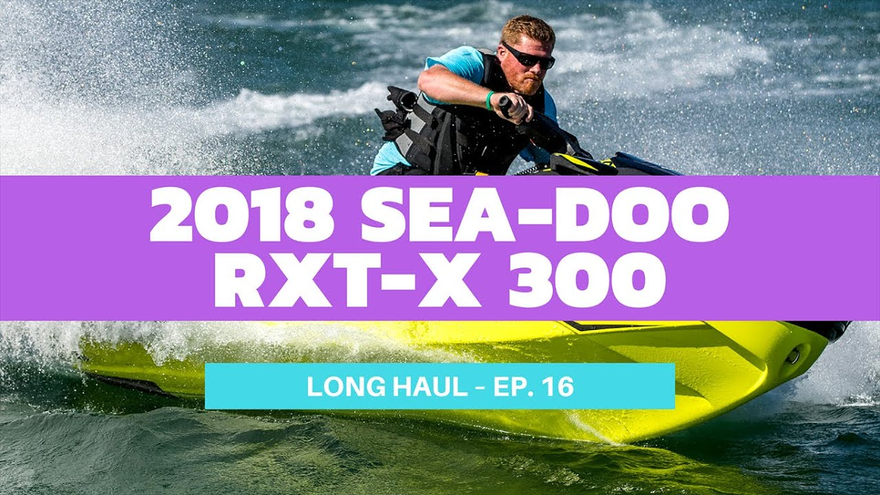 2018 Sea-Doo RXT-X 300 – Long Haul Episode 16