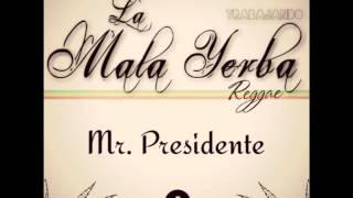 la mala yerba reggae - mr  presidente