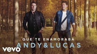 Andy & Lucas - Que Te Enamoraba (Audio)