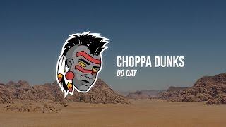 Choppa Dunks - Do Dat ft. Snappy Jit