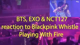 BTS, EXO & NCT127 reaction to Blackpink Whistle x Playing With Fire @GMA2017