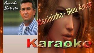 Amado Batista - Menininha meu Amor - ( KARAOKE )