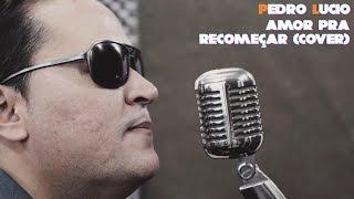 Pedro Lucio - Amor Pra Recomeçar (Frejat Cover)
