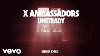 X Ambassadors - Unsteady (Audio/Boehm Remix)