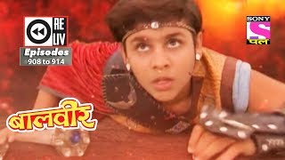 Weekly Reliv   Baalveer    24th Mar  To 30th Mar 2018    Episode 908 To 914