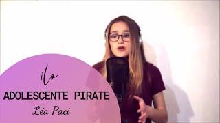 Léa Paci - Adolescente Pirate [cover ilona chante]