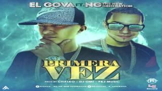 El Gova Ft. NG The New Generation - Primera Vez (Prod. By Chalko, DJ Omi y P&J Music)