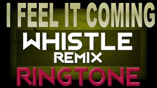 I Feel It Coming (Whistle Remix) iPhone Ringtone - The Weeknd