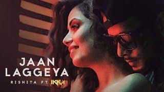 """Jaan Laggeya"" Song (Video) Rishita Feat. IKKA   Intense   New Song 2017"