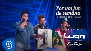 Luan Estilizado - Por um Fim de Semana - Part. Matheus e Kauan - DVD Em Casa (Vídeo Oficial)