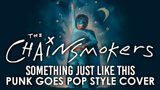"The Chainsmokers - Something Just Like This (Punk Goes Pop Style) ""Pop Punk Cover"""