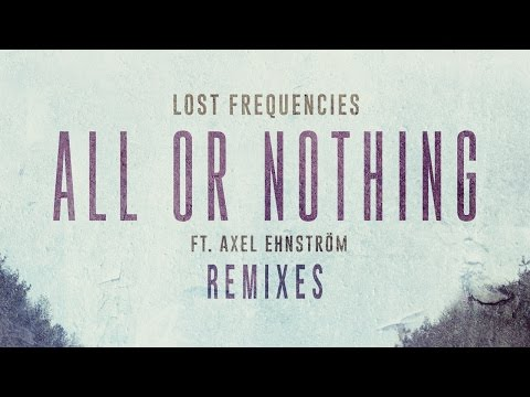 Lost Frequencies - All Or Nothing feat. Axel Ehnström (Who Knows Remix)