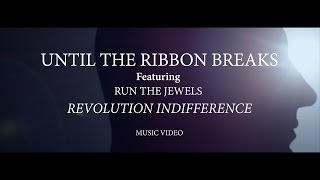 "Until The Ribbon Breaks feat. Run The Jewels - ""Revolution Indifference"" (Official Music Video)"