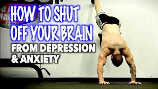 HOW TO SHUT OFF YOUR BRAIN from Depression & Anxiety (Motivation)