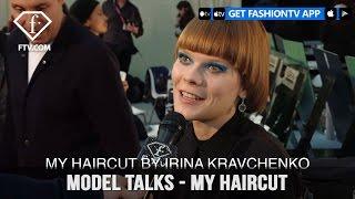 Model talks F/W 17-18 - My haircut | FashionTV