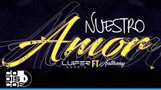 Nuestro Amor, Luifer García Ft. Anthony, Versión Electrónica - Vídeo Letra