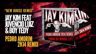 JAY KIM feat JUVENCIO LUIZ & BOY TEDY - DONA DA MINHA LIFE (PEDRO AMORIM 2K14 REMIX)