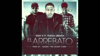 "Eddy K ft Poesia Urbana - El Arrebato (Prod. by Mauro ""The secret code)"