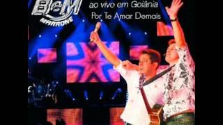 Bruno e Marrone - Por Te Amar Demais {Ao Vivo Em Goiânia} (2006)